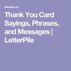 Thank You Card Sayings, Phrases, and Messages | LetterPile