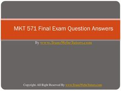 Find MKT 571 Final Exam Latest UOP Final Exam Questions With Answers homework help which contains entire course question and answers, etc. and remove every confusion about the subject by taking these tutorials. TransWebeTutors.com also provide Homework Assignment, Final Exam Study Guides, University of phoenix DQ, etc Question And Answer, This Or That Questions, Study Guides, Exam Study, Final Exams, Good Tutorials, Economics, Assessment, Homework
