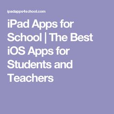 iPad Apps for School | The Best iOS Apps for Students and Teachers