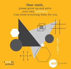 Dear Math please grow up and solve your own problems, I am tired of solving them for you. Daily Wisdom, Corporate Branding, Graphic Design Studios, Illustrations And Posters, Invitation Design, Event Design, Creative Design, Growing Up, Tired
