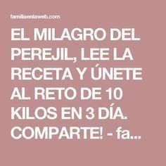EL MILAGRO DEL PEREJIL, LEE LA RECETA Y ÚNETE AL RETO DE 10 KILOS EN 3 DÍA. COMPARTE! - familiaenlaweb.com