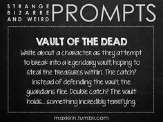 ✐ DAILY WEIRD PROMPT✐  VAULT OF THE DEAD Write about a character as they attempt to break into a legendary vault, hoping to steal the treasures within. The catch? Instead of defending the vault, the guardians flee. Double catch? The vault holds… something incredibly terrifying.  Want to publish a story inspired by this prompt?Click hereto read the guidelines~ ♥︎ And, if you're looking for more writerly content, make sure to follow me:maxkirin.tumblr.com!