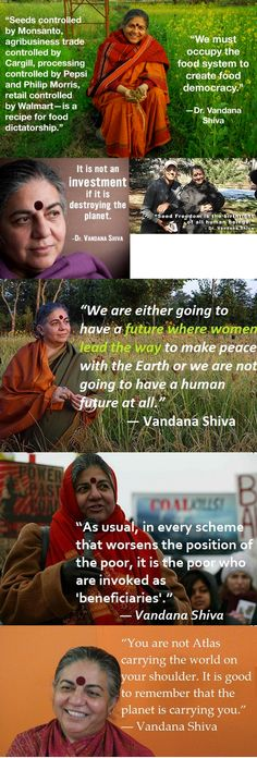 Dr. Vandana Shiva...from http://thepeoplesrecord.com/post/48526442056/today-we-honor-vandana-shiva-because-as-the