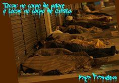 Colecionador de Frases: Tocar no corpo do pobre é tocar no corpo de Cristo.