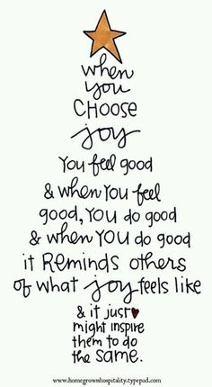 When you choose joy, you feel good; and when you feel good, you do good; and when you do good, it reminds others of what joy feels like,and it just might inspire them to do the same. i choose Joy. I choose Christa! Great Quotes, Quotes To Live By, Me Quotes, Funny Quotes, Friend Quotes, Happy Quotes, 2015 Quotes, Friend Poems, Spirit Quotes