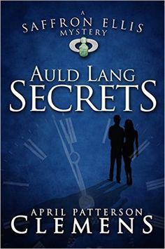 Auld Lang Secrets (A Saffron Ellis Mystery Book 1) - Kindle edition by April Patterson Clemens. Mystery, Thriller & Suspense Kindle eBooks @ Amazon.com.