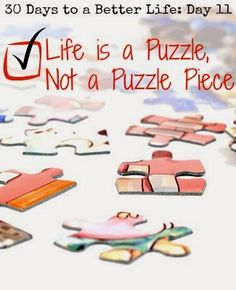 a Lazy Girl: 30 Days to a Better Life: Day 11, Life is a Puzzle...