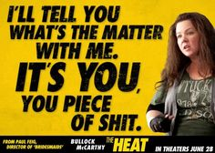 Melissa McCarthy heat | The Heat Release - I guess I have to watch this movie because this is something I will keep in my pocket and whip it on someone...someday....LOL