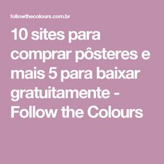 10 sites para comprar pôsteres e mais 5 para baixar gratuitamente - Follow the Colours