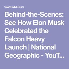 Behind-the-Scenes: See How Elon Musk Celebrated the Falcon Heavy Launch | National Geographic - YouTube