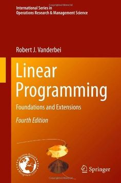 Linear programming : foundations and extensions / Robert J. Vanderbei