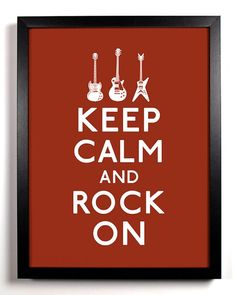 Poster for music themed room. Keep Calm and Rock On                                                                                                                                                      More