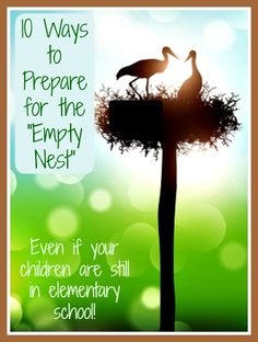 "10 Ways to Prepare for the ""Empty Nest"" – Even if Your Children are Still in Elementary School! It's never too early to plan for the time when your children will be grown and you and your husband will be on your own. Guest post at @sheilagregoire"