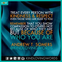 """KINDLOVINGWORDS.COM - """"Treat every person with kindness & respect, even…"""