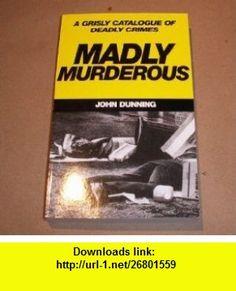 Madly Murderous (9780099350507) John Dunning , ISBN-10: 0099350505  , ISBN-13: 978-0099350507 ,  , tutorials , pdf , ebook , torrent , downloads , rapidshare , filesonic , hotfile , megaupload , fileserve