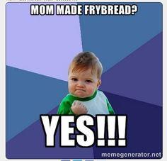 Image from http://d1jrw5jterzxwu.cloudfront.net/sites/default/files/default/files/uploads/frybread-mom-meme.jpg.