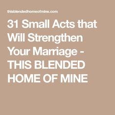 31 Small Acts that Will Strengthen Your Marriage - THIS BLENDED HOME OF MINE