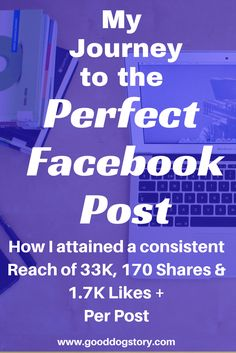 My Journey to the Perfect Facebook Post | How I attained a consistent reach of 33K, 170 Shares & 1.7K Likes