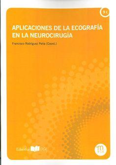 Aplicaciones de la ecografía en la neurocirugía / Francisco Rodríguez Peña (coord.) ; [autores, Isabel Benavente Fernández... (et al.)]. Servicio de Publicaciones de la Universidad de Cádiz, 2015