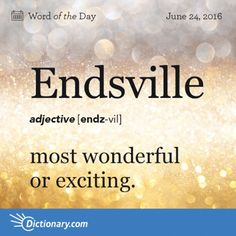 most wonderful or exciting: a rock band that was regarded as Endsville in the late fifties. Interesting English Words, Unusual Words, Weird Words, Rare Words, Learn English Words, Cool Words, Foreign Words, English Vocabulary Words, Vocabulary Definition