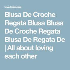 Blusa De Croche Regata Blusa Blusa De Croche Regata Blusa De Regata De | All about loving each other
