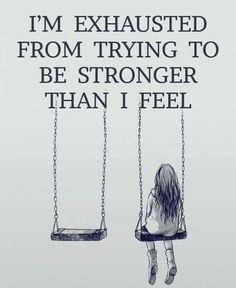I'm Exhausted From Trying To Be Stronger Than I Feel quotes quote sad quotes depression quotes sad life quotes quotes about depression Great Quotes, Quotes To Live By, Life Quotes, Super Quotes, Dimentia Quotes, Lonely Girl Quotes, This Is Me Quotes, Life Poems, Tattoo Quotes