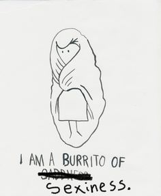 All winter long...I'm a burrito of sexiness!