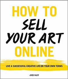 10 books for professional artists: How to Sell Your Art Online: Live a Successful Creative Life on Your Own Terms