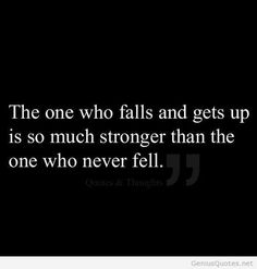 So true. I teach my kids this. yes I got knocked down in life a few times. evil always lurks but never loose faith in myself and pushed forward. Always stand my ground. I came out stronger and tuffer than ever. Life is amazing . Never Quotes, Up Quotes, Poetry Quotes, Life Quotes, Random Quotes, Massage Quotes, Quotes About Everything, The Ugly Truth, Meaningful Words