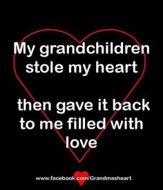 """""""My grandchildren stole my heart then gave it back to me filled with love."""""""