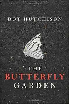 Amazon.com: The Butterfly Garden (The Collector Trilogy) (9781503934719): Dot Hutchison: Books