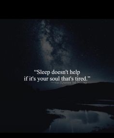 Bildergebnis für sleep doesn't help if it's your soul that's tired Mood Quotes, Poetry Quotes, Life Quotes, Sadness Quotes, Cant Sleep Quotes, Meaningful Quotes, Inspirational Quotes, Dark Quotes, Your Soul