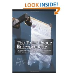 The Toilet Paper Entrepreneur: The tell-it-like-it-is guide to cleaning up in business, even if you are at the end of your roll. by Mike Michalowicz
