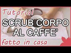 Tutorial: Scrub Corpo al Caffè fatto in casa - YouTube