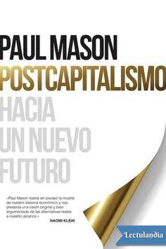 El analista Paul Mason nos advierte que el capitalismo como modelo económico ha llegado a su fin y debemos prepararnos para una transición a un nuevo sistema basado en las nuevas tecnologías y la reestructuración del trabajo. Los pilares del modelo ...