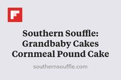 Southern Souffle: Grandbaby Cakes Cornmeal Pound Cake http://flip.it/hle0q