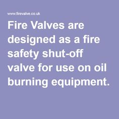 Fire Valves are designed as a fire safety shut-off valve for use on oil burning equipment. Heating Oil, Oil Storage, Fire Safety, Heating Systems, Plumbing, Design