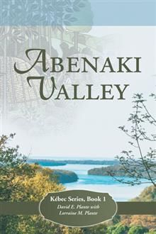 Abenaki Valley: Kébec Series, Book 1 by David E. Plante with Lorraine M Plante #History