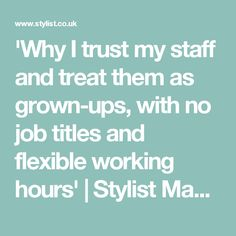 'Why I trust my staff and treat them as grown-ups, with no job titles and flexible working hours' | Stylist Magazine