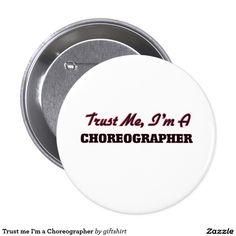 Trust me I'm a Choreographer Button