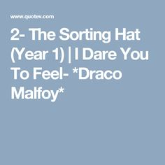 2- The Sorting Hat (Year 1) | I Dare You To Feel- *Draco Malfoy*