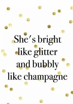 ~She's bright like glitter and bubbly like champagne~.~She's bright like glitter and bubbly like champagne~. Words Quotes, Wise Words, Me Quotes, Sayings, Qoutes, Backstabbers Quotes, Great Quotes, Quotes To Live By, Inspirational Quotes