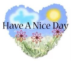 Have A Nice Day - Messages, Cards, Images and Graphics with Have A . Great Day Quotes, Happy Day Quotes, Morning Greetings Quotes, Good Night Quotes, Cute Good Morning Images, Good Morning Image Quotes, Good Night Image, Good Morning Messages, Good Morning Coffee