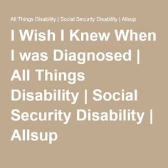 I Wish I Knew When I was Diagnosed   All Things Disability   Social Security Disability   Allsup