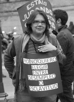 LOS DE ABAJO queremos trabajos dignos y no que nos den a elegir entre desempleo o esclavitud.