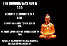 The Buddha Was Not A God. He Never Claimed To Be A God. He Never Claimed To Be A Son Of God...