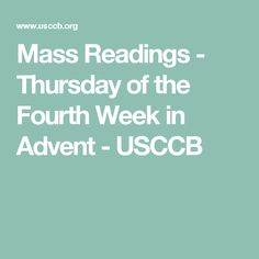 Mass Readings - Thursday of the Fourth Week in Advent - USCCB Mass Readings, Catholic Bishops, The Four, Daily Bible, One Week, Advent, Thursday, Prayers, Beautiful Flowers