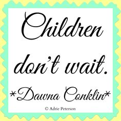 """Children Don't Wait"" is a blog post I wrote about the vast importance of motherhood. I love being a mother!"