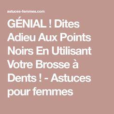 GÉNIAL ! Dites Adieu Aux Points Noirs En Utilisant Votre Brosse à Dents ! - Astuces pour femmes