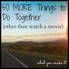 50 more things to do together, other than watching movies. A good list that applies to friends, dating couples, marrieds, roommates and more. Love Is In The Air, My Love, Just In Case, Just For You, Future Mrs, Youre My Person, My Sun And Stars, Love Amor, Before Wedding